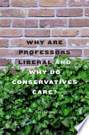 Why Are Professors Liberal and Why Do Conservatives Care