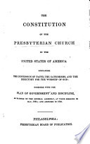 The Constitution of the Presbyterian Church in the United States of America containing the Confession of Faith, the Catechisms, the Government and Discipline, and the Directory for the Public Worship of God, ratified and adopted by the Synod of New York and Philadelphia, held at Philadelphia May the 16, 1788, etc