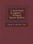 A Drill Book In Algebra Primary Source Edition