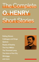 The Complete O. Henry Short Stories (Rolling Stones + Cabbages and Kings + Options + Roads of Destiny + The Four Million + The Trimmed Lamp + The Voice of the City + Whirligigs and more) Pdf/ePub eBook
