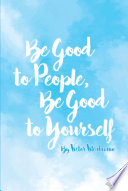 Be Good To People Be Good To Yourself