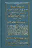 The Law French Dictionary Alphabetically Digested  to which is Added the Law Latin Dictionary