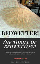 Bedwetter! The Thrill of Bedwetting!