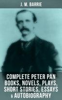 Pdf J. M. BARRIE: Complete Peter Pan Books, Novels, Plays, Short Stories, Essays & Autobiography Telecharger