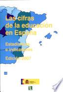 Las cifras de la educación en España. Estadísticas e indicadores. Edición 2007