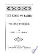The pearl of faith; or, The little housekeeper, by Madeline Leslie
