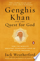 Genghis Khan and the Quest for God  : How the World's Greatest Conqueror Gave Us Religious Freedom