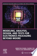 Modeling  Analysis  Design  and Tests for Electronics Packaging beyond Moore