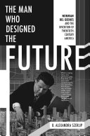 Cover image of The man who designed the future : Norman Bel Geddes and the invention of twentieth-century America