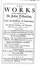 The Works of the Most Reverend Dr  John Tillotson Containing Two Hundred Sermons and Discourses  on Several Occasions