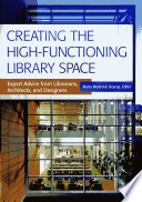 Creating the High Functioning Library Space  Expert Advice from Librarians  Architects  and Designers
