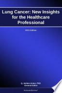 Lung Cancer New Insights For The Healthcare Professional 2011 Edition Book PDF