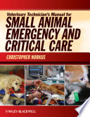 """Veterinary Technician's Manual for Small Animal Emergency and Critical Care"" by Christopher L. Norkus"