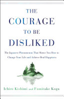 Book cover for The Courage to Be Disliked by Ichiro Kishimi, Fumitake Koga