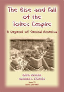 THE RISE AND FALL OF THE TOLTEC EMPIRE - An ancient Mexican folktale