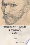 Vincent Van Gogh  a Poisoned Life