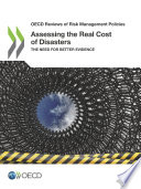 OECD Reviews of Risk Management Policies Assessing the Real Cost of Disasters The Need for Better Evidence