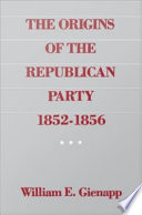 The Origins Of The Republican Party 1852 1856