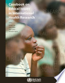 """Casebook on Ethical Issues in International Health Research"" by Richard Cash, Alexander Morgan Capron, Reva Gutnick, Abha Saxena, Daniel Wikler, World Health Organization"