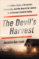 link to The devil's harvest : a ruthless killer, a terrorized community, and the search for justice in California's Central Valley in the TCC library catalog