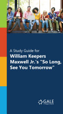 A Study Guide for William Keepers Maxwell Jr  s   So Long  See You Tomorrow