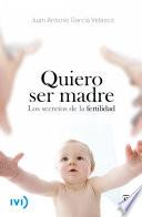 Quiero ser madre  : Los secretos de la fertilidad