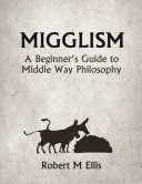 Migglism  A Beginner s Guide to Middle Way Philosophy