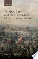 Pompey  Cato  and the Governance of the Roman Empire