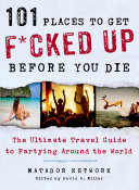 101 Places to Get F cked Up Before You Die