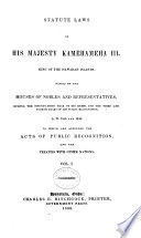 Statute Laws of His Majesty Kamehameha III  King of the Hawaiian Islands  Passed by the Houses of Nobles and Representatives     A D   1845 1847   to which are Appended the Acts of Public Recognition and the Treaties with Other Nations