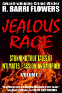 Jealous Rage  Stunning True Tales of Intimates  Passion  and Murder  Volume 1