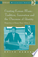 Perspectives on Korean Music  Creating Korean music   tradition  innovation and the discourse of identity