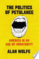 link to The politics of petulance : America in an age of immaturity in the TCC library catalog