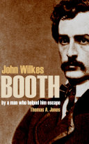 John Wilkes Booth By a Man Who Helped Him Escape (Annotated)