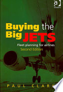 """""""Buying the Big Jets: Fleet Planning for Airlines"""" by Paul Clark"""