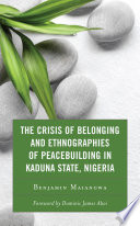 The Crisis of Belonging and Ethnographies of Peacebuilding in Kaduna State, Nigeria