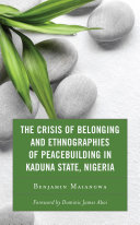 The Crisis of Belonging and Ethnographies of Peacebuilding in Kaduna State  Nigeria