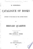 A General Catalogue of Books Offered to the Public at the Affixed Prices by Bernard Quaritch ...
