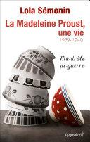 La Madeleine Proust, une vie