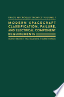 Space Microelectronics Volume 1  Modern Spacecraft Classification  Failure  and Electrical Component Requirements Book