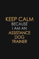 Keep Calm Because I Am an Assistance Dog Trainer