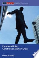 European Union Constitutionalism in Crisis