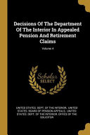 Decisions Of The Department Of The Interior In Appealed Pension And Retirement Claims; Volume 4