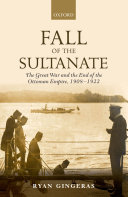 Fall of the Sultanate: The Great War and the End of the Ottoman ...