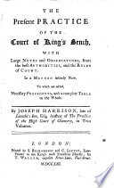 The Present Practice of the Court of King's Bench, with Large Notes and Observations, from the Best Authorities, Etc