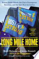 Long Mile Home  : Boston Under Attack, the City's Courageous Recovery, and the Epic Hunt forJustice