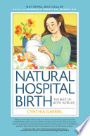 """""""Natural Hospital Birth 2nd Edition: The Best of Both Worlds"""" by Cynthia Gabriel"""