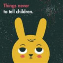 Things Never to Tell Children