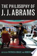 The Philosophy of J J  Abrams