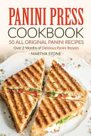Panini Press Cookbook - 50 All Original Panini Recipes